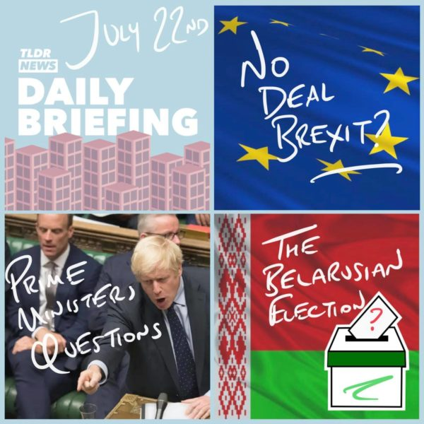 July 22nd: A No-Deal Brexit, Prime Minister's Questions and the Belarusian Election