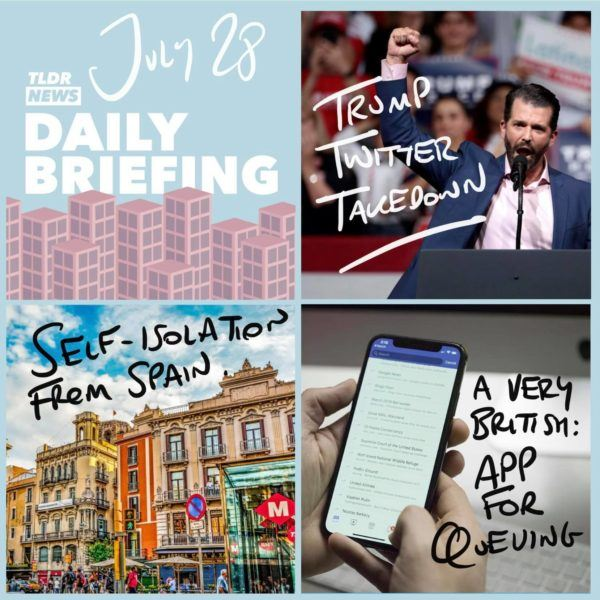 July 28th: A Twitter Takedown, Self-Isolation from Spain and an App for Queuing