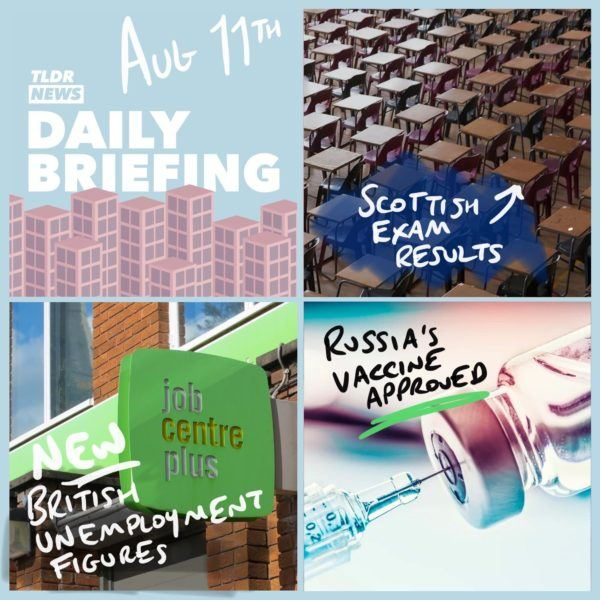 August 11th: Scottish Exam Results, Unemployment in the UK and The Russian Vaccine