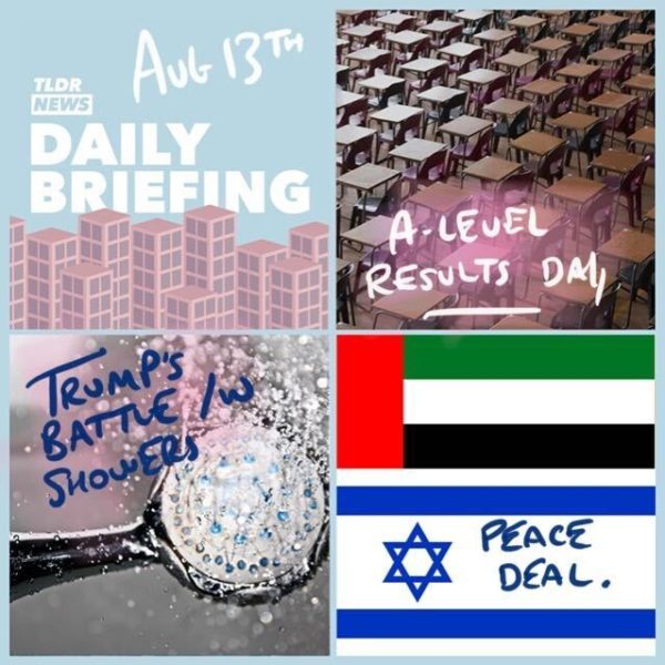 August 13th: US Showerheads, A-Level Grades and a Peace Deal