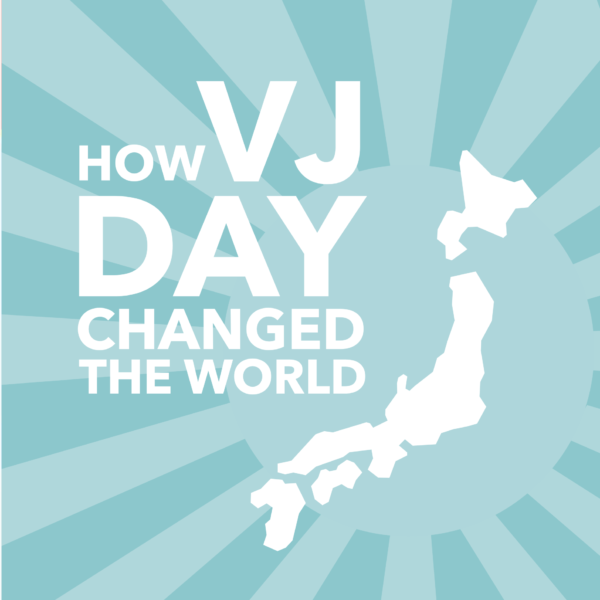 How VJ Day Shaped The World