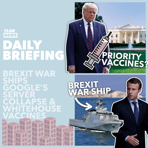 December 14: White House Vaccinations, No Deal Brexit Gunboats and Google's Meltdown 3
