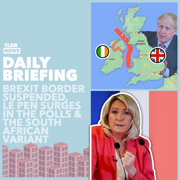 February 2: LePen's Positive Polls, Brexit-Border Suspension, and the South-African Variant 3