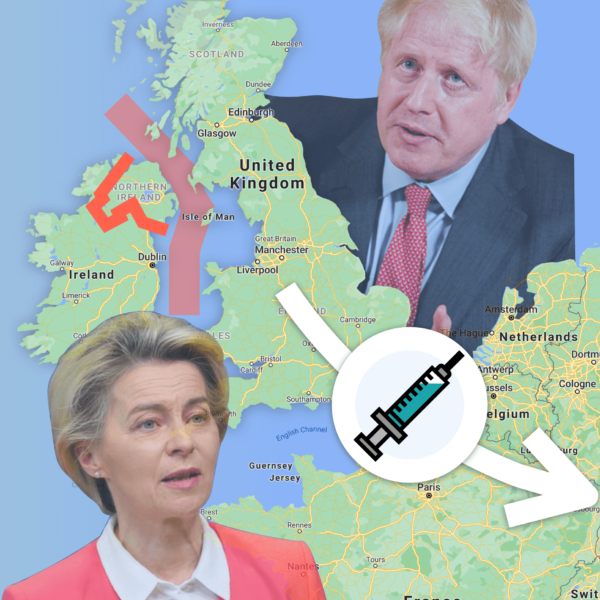 How the UK & EU's Vaccine Dispute Almost Caused a Hard Irish Border