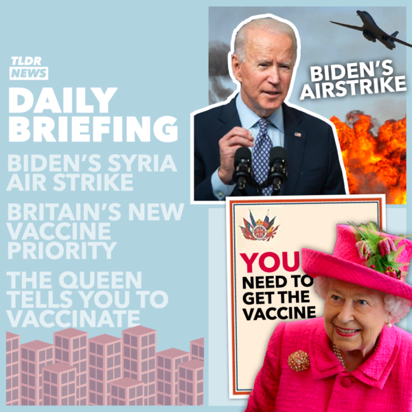 February 26: Biden's Airstrikes, Vaccine Priorities, and an Intervention from the Queen