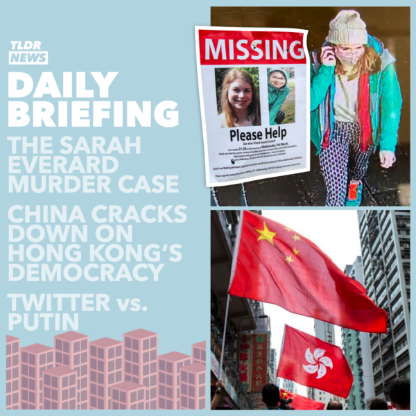 March 11: The Sarah Everard Case, Hong Kong Election Law, A Video Game Outage, and Russia vs Twitter 3