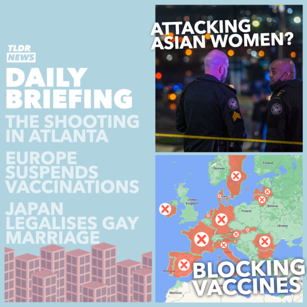 Mar 17: A US Shooting, EU Leaders Turning on One Another, Vaccine Updates, and Some News from Japan 3