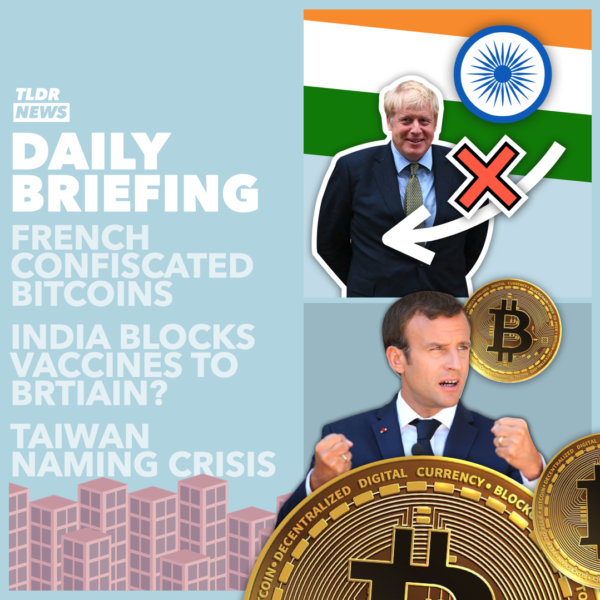 Mar 18: UK Blames the Indian Government, Sending Away Asylum Seekers, Taiwan Naming Crisis; and Confiscated Bitcoin
