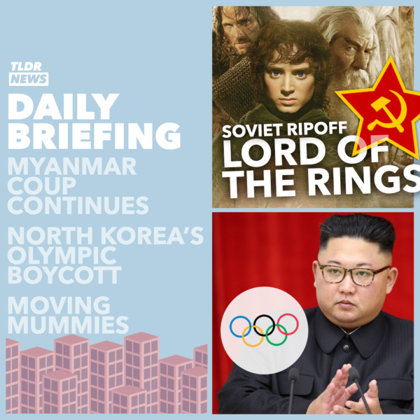 Apr 06: Myanmar Wanted Lists, Moving Egyptian Mummies, North Korean Olympics, and Soviet Lord of the Rings 3