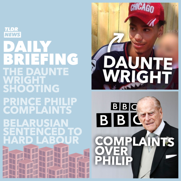 Apr 13: The Daunte Wright Shooting, Prince Philip BBC Complaints, Belarusian Hard-Labour, An App for Walking 3